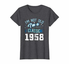 Uncle Shirts -   Not Old I'm Classic 1958 60th Years 60 Birthday Shirt G... - $19.95+