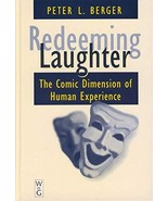 Redeeming Laughter: The Comic Dimension of Human Experience Berger, Pete... - $37.95