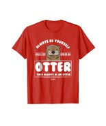 New Shirts - Always Be Yourself Unless You Can Be An Otter Lover T Shirt... - $19.95+