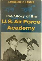 The Story of the U.S. Air Force Academy [Hardcover] [Jan 01, 1960] Lawrence C. L