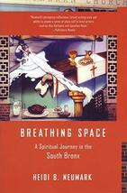 Breathing Space: A Spiritual Journey in the South Bronx [Paperback] Neumark, Hei image 1