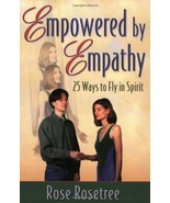 Empowered by Empathy : 25 Ways to Fly in Spirit [Nov 15, 2000] Rose Rose... - $36.99