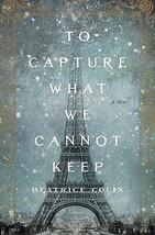 NEW - Book To Capture What We Cannot Keep: A Novel by Colin, Beatrice - $3.20