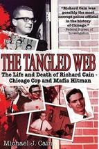 The Tangled Web: The Life and Death of Richard Cain - Chicago Cop and Mafia Hitm