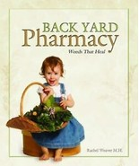 BACKYARD PHARMACY by Rachel Weaver - Natural Plant Home Health Remedies & More - $26.70