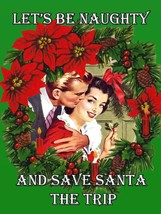 Let's be Naughty and Save Santa the Trip Vintage Style Holiday Pin Up Me... - $20.00