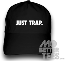 Just Trap Dad Hat choose from black or white - $14.99