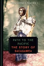 Path to the Pacific: The Story of Sacagawea (833) Lohnes Frazier, Neta - $9.97
