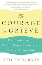 The Courage to Grieve: The Classic Guide to Creative Living, Recovery, and Growt image 2