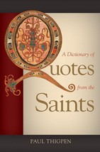 A Dictionary of Quotes from the Saints by Paul Thigpen, PhD. - $31.95