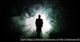 Dark Mass Ethereal Demons of the Underworld - DIRECT BINDING SERVICE  - $125.00