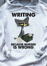 Black Cat Writing Because Murder Is Wrong Hoodie Sport Grey M - 3XL - $30.60+