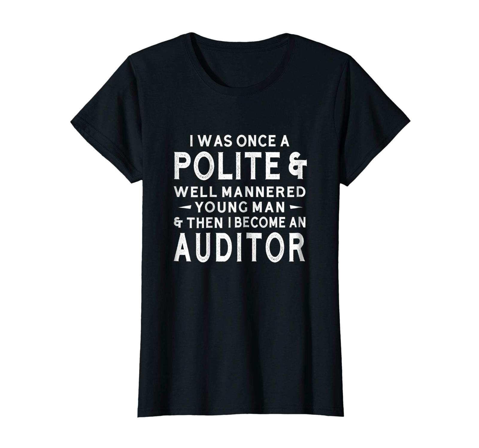 Primary image for New Shirts - I Was Once A Polite & Mannered Man Auditor T-Shirt Funny Wowen