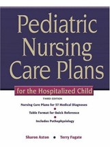 Pediatric Nursing Care Plans for the Hospitalized Child (3rd Edition) [S... - $60.80