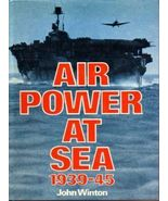 """ AIR POWER AT SEA  1939-45 ""    John Winton Hc/Dj - $12.50"