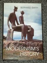 Modernism's History by Bernard Smith HB DJ 1998 - $5.00