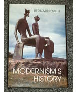 Modernism's History by Bernard Smith HB DJ 1998 - $5.00