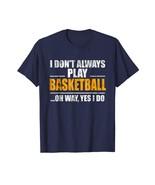 New Shirts - I Don't Always Play Basketball Oh Wait Yes I Do T-Shirt Men - $19.95+