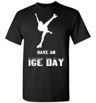 Have An Ice Day T shirt - $19.99+