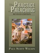 The Practice of Preaching: Revised Edition [Paperback] Wilson, Paul Scott - $18.95