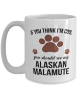 Alaskan Malamute Lovers Dog Coffee Mug - If You Think I'm Cool You Shoul... - $15.95