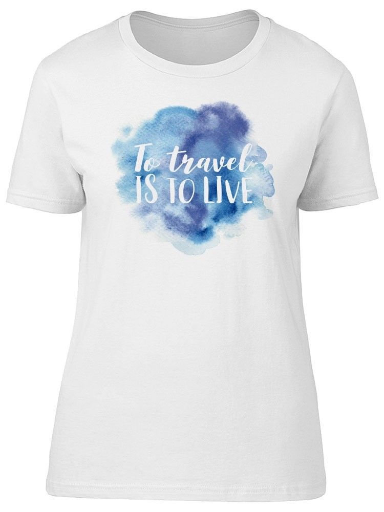 Primary image for To Travel Is To Live Brush Women's Tee -Image by Shutterstock
