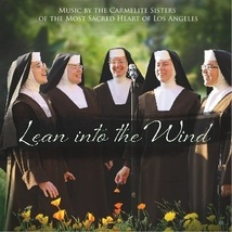LEAN INTO THE WIND by Carmelite Sisters of The Most Sacred Heart of Los Angeles
