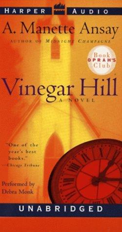 Vinegar Hill [Unabridged] by Ansay, A. Manette; Monk, Debra