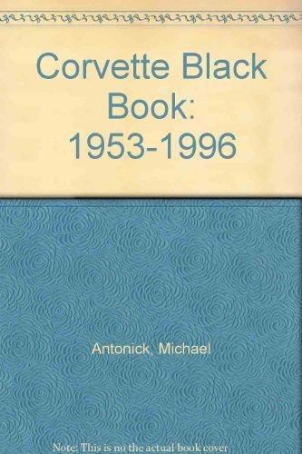 Corvette Black Book: 1953-1996 [Paperback] by Michael Antonick