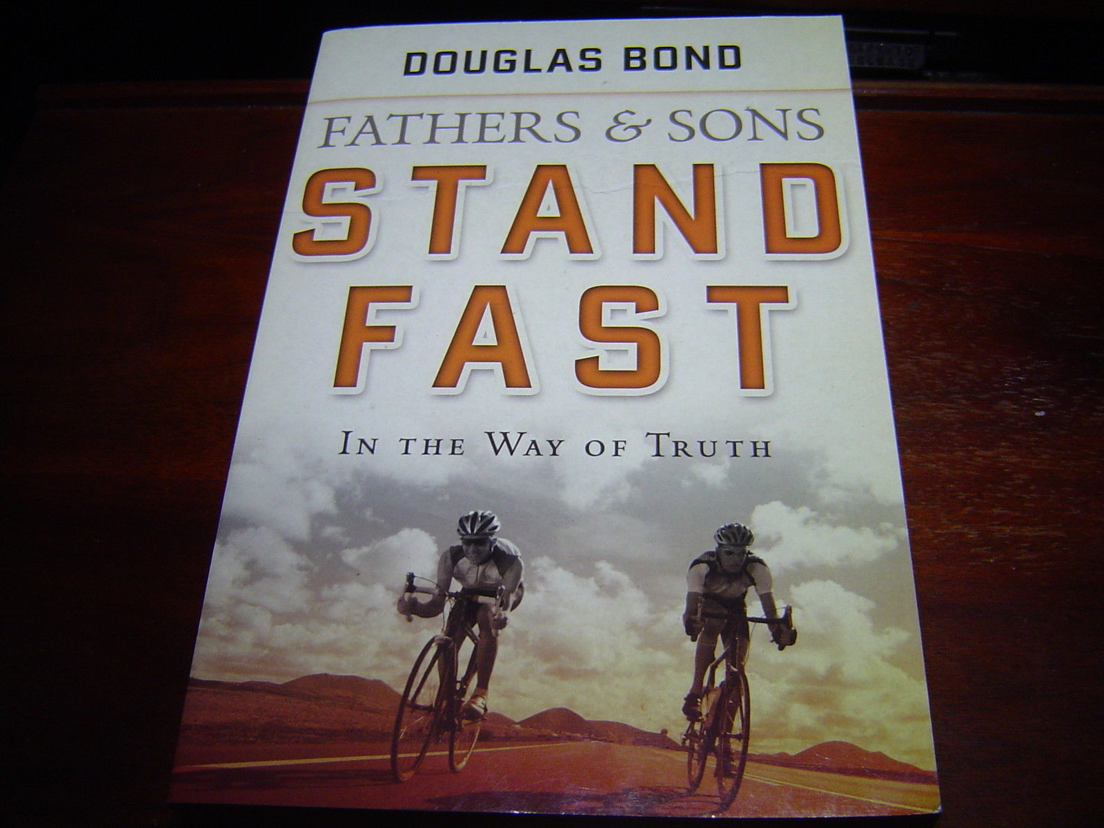 """NEW"" Fathers and Sons STAND FAST IN THE WAY OF TRUTH by Douglas Bond (2008) NEW"