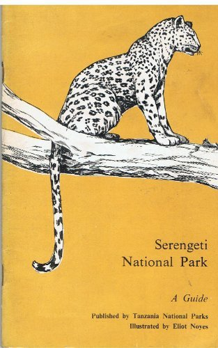 Serengeti National Park: A Guide [Paperback] by Eliot Noyes