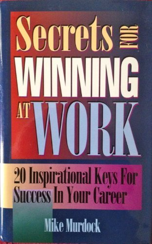 Secrets for Winning at Work by Murdock, Mike