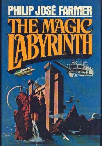 The Magic Labyrinth (The Riverworld series ; v. 4) by Farmer, Philip Jose
