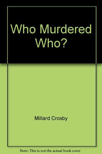 Who Murdered Who? [Paperback] by Millard Crosby