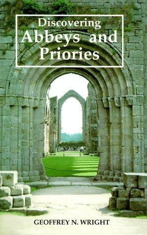 Discovering Abbeys and Priories by Wright, Geoffrey N.