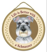 "Life is Better with a Schnauzer - 10"" Round Wood Plaque, Sign  - $14.95"
