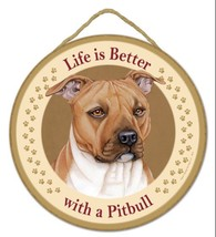 "Life is Better with a Pit Bull - 10"" Round Wood Plaque, Sign  - $14.95"
