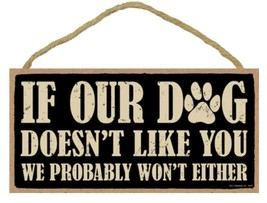 If Our Dog Doesn't Like You, We Probably Won't Either Sign Plaque Dog 10... - $10.95