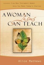 A Woman Jesus Can Teach: Lessons from New Testament Women Help You Make ... - $2.76