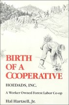 Birth of a Cooperative: Hoedads, Inc., a Worker Owned Forest Labor Co-Op... - $9.86