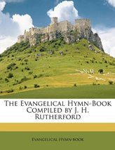 The Evangelical Hymn-Book Compiled by J. H. Rutherford Hymn-book, Evange... - $12.49