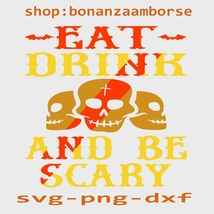 eat drink and be scary Svg Png Dxf Digital files  - $1.99
