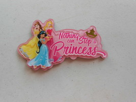 Disney Magnet (New) Nothing Can Stop A Princess - $11.74