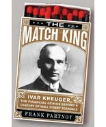 The Match King: Ivar Kreuger, The Financial Genius Behind a Century of W... - $12.69
