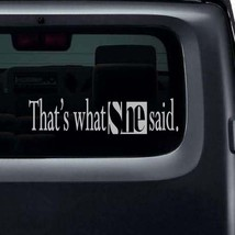 """That's What She Said Vinyl Sticker Decal 2""""h x 8""""w - $6.99"""