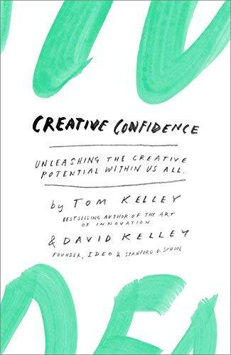 Creative Confidence: Unleashing the Creative Potential Within Us All [Hardcover]