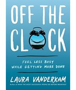Off the Clock: Feel Less Busy While Getting More Done [Hardcover] Vander... - $9.29