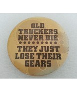 Pinback Button Old Truckers Never Die They Just Lose Their Gears 1976 Vi... - $5.99