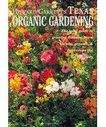 Howard Garrett's Texas Organic Gardening: The Total Guide to Growing Flo... - $6.50