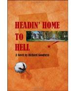 Headin' Home to Hell [Paperback] by Goodwyn, Ri... - $11.88